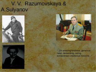 """V. V. Razumovskaya & A.Sulyanov """"...it's amazing kindness, generous heart, d"""