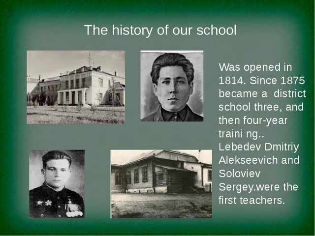The history of our school Was opened in 1814. Since 1875 became a district s...