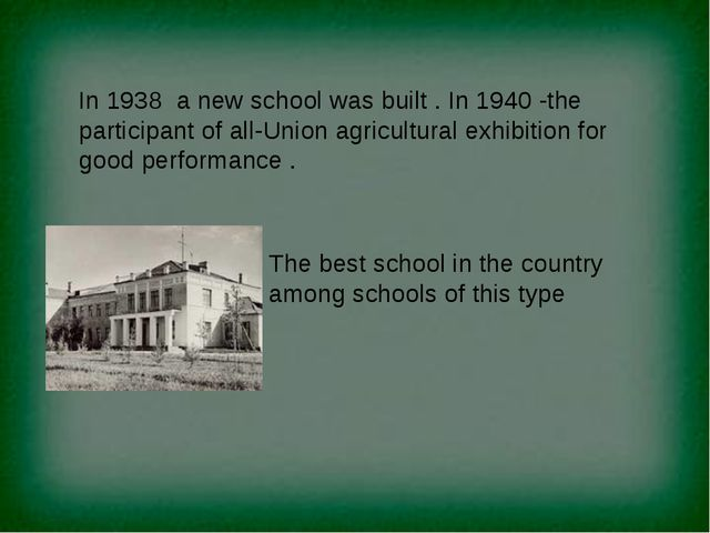 In 1938 a new school was built . In 1940 -the participant of all-Union agricu...