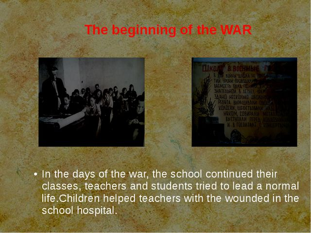 The beginning of the WAR In the days of the war, the school continued their...