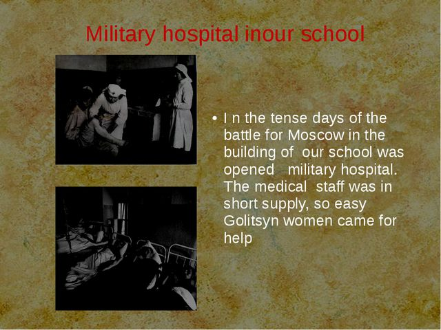 Military hospital inour school I n the tense days of the battle for Moscow i...