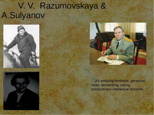 """V. V. Razumovskaya & A.Sulyanov """"...it's amazing kindness, generous heart, d..."""