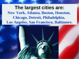 The largest cities are: New York, Atlanta, Boston, Houston, Chicago, Detroit