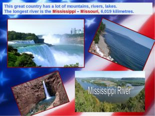 This great country has a lot of mountains, rivers, lakes. The longest river i
