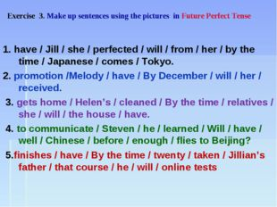 1. have / Jill / she / perfected / will / from / her / by the time / Japanes