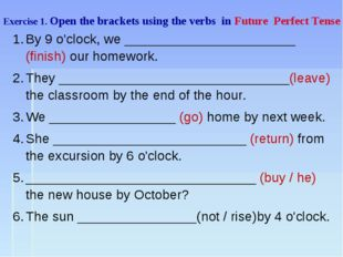 Exercise 1. Open the brackets using the verbs in Future Perfect Tense By 9 o'