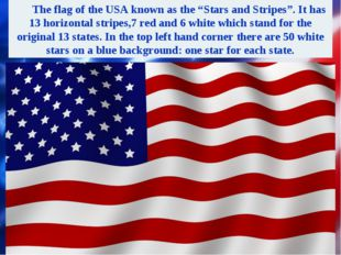 "The flag of the USA known as the ""Stars and Stripes"". It has 13 horizontal s"