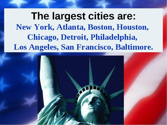 The largest cities are: New York, Atlanta, Boston, Houston, Chicago, Detroit...