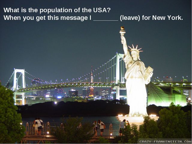 What is the population of the USA? When you get this message I _______ (leav...