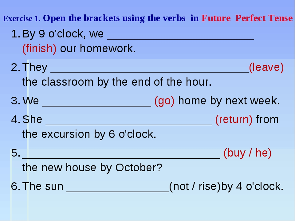 Exercise 1. Open the brackets using the verbs in Future Perfect Tense By 9 o'...