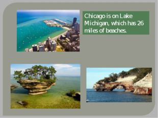 Chicago is on Lake Michigan, which has 26 miles of beaches.