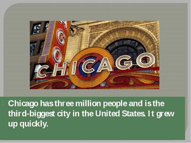 Chicago has three million people and is the third-biggest city in the United...