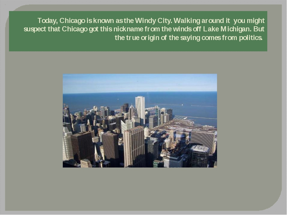 Today, Chicago is known as the Windy City. Walking around it you might suspec...