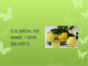 It is yellow, not sweet. I drink tea with it.