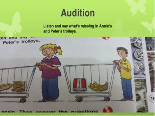 Audition Listen and say what's missing in Annie's and Peter's trolleys.