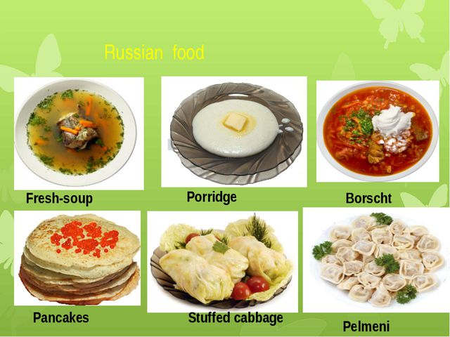 Russian food Borscht Porridge Fresh-soup Pancakes Stuffed cabbage Pelmeni