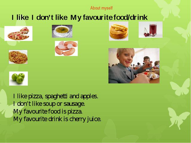 About myself I like pizza, spaghetti and apples. I don't like soup or sausage...