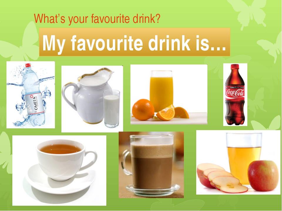 What's your favourite drink? My favourite drink is…