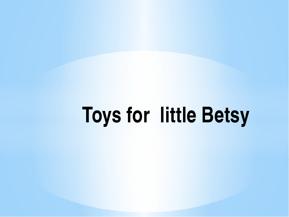 Toys for little Betsy