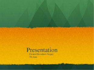Presentation Created:Kovaltsov Sergey 7B class