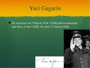 Yuri Gagarin He was born on 9 March 1934. USSR pilot-cosmonaut and Hero of th