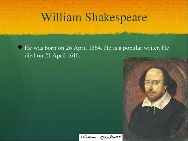 William Shakespeare He was born on 26 April 1564. He is a popular writer. He...