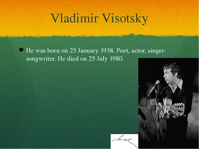 Vladimir Visotsky He was born on 25 January 1938. Poet, actor, singer-songwri...