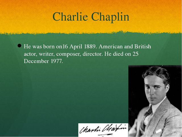 Charlie Chaplin He was born on16 April 1889. American and British actor, writ...