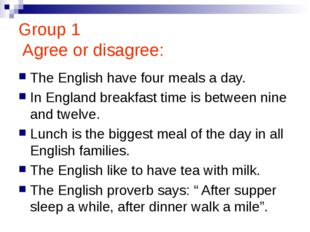Group 1 Agree or disagree: The English have four meals a day. In England brea