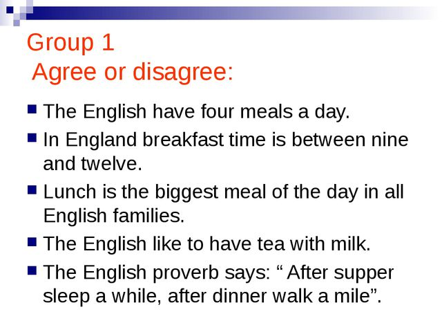Group 1 Agree or disagree: The English have four meals a day. In England brea...
