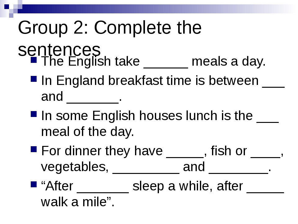 Group 2: Complete the sentences The English take ______ meals a day. In Engla...
