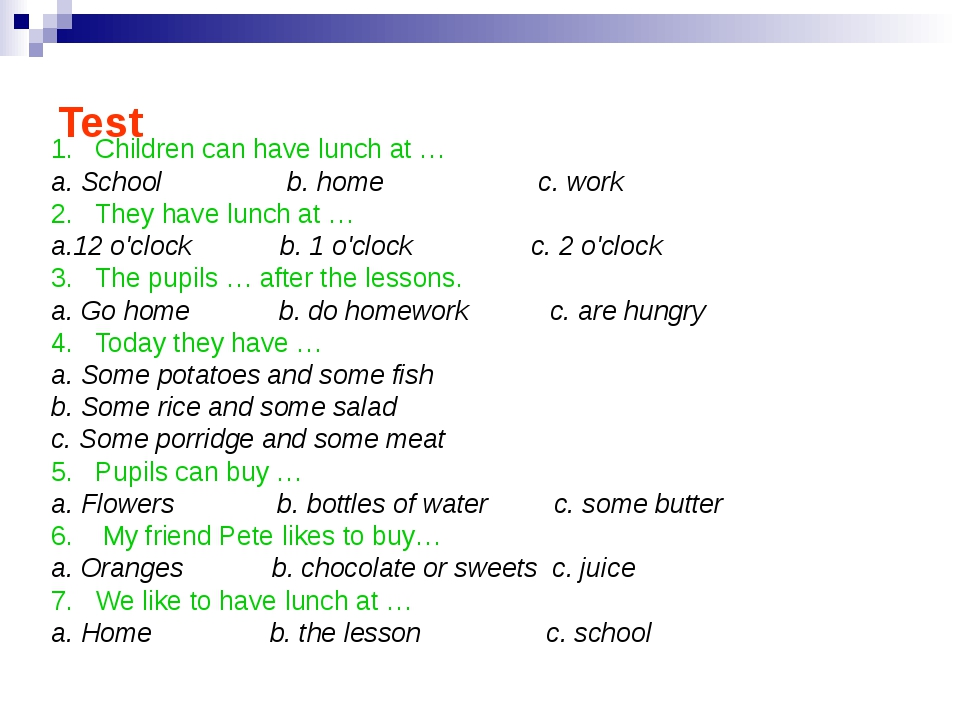Test 1. Children can have lunch at … a. School b. home c. work 2. They have l...
