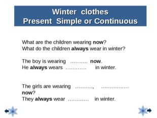 Winter clothes Present Simple or Continuous What are the children wearing now