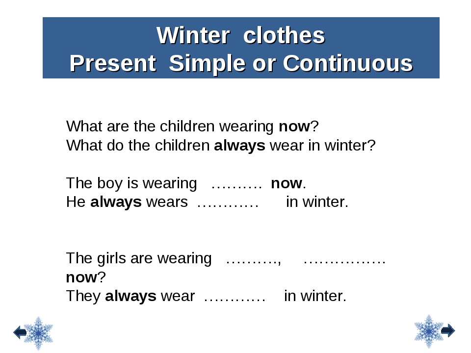 Winter clothes Present Simple or Continuous What are the children wearing now...