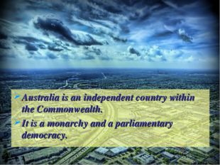 Australia is an independent country within the Commonwealth. It is a monarchy