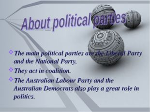 The main political parties are the Liberal Party and the National Party. They