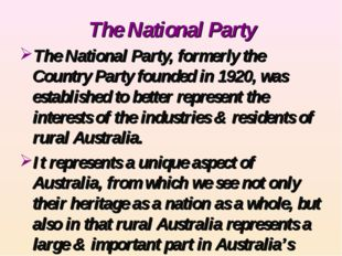 The National Party The National Party, formerly the Country Party founded in