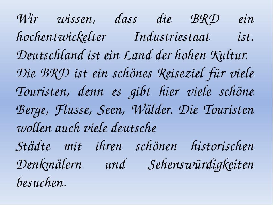 Wir wissen, dass die BRD ein hochentwickelter Industriestaat ist. Deutschlan...