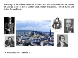 Edinburgh is the cultural centre of Scotland and it is associated with the n
