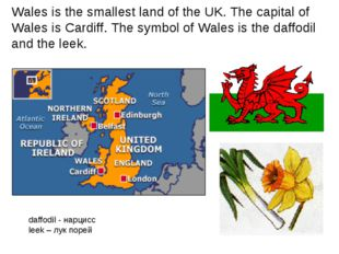 Wales is the smallest land of the UK. The capital of Wales is Cardiff. The sy