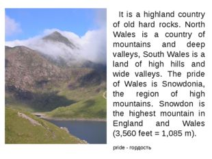 It is a highland country of old hard rocks. North Wales is a country of moun