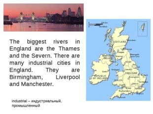 The biggest rivers in England are the Thames and the Severn. There are many i