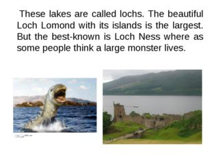 These lakes are called lochs. The beautiful Loch Lomond with its islands is