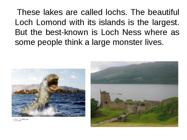 These lakes are called lochs. The beautiful Loch Lomond with its islands is...