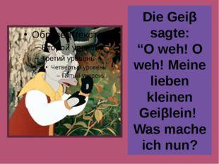 """Die Geiβ sagte: """"O weh! O weh! Meine lieben kleinen Geiβlein! Was mache ich n"""