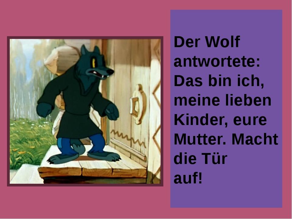 Der Wolf antwortete: Das bin ich, meine lieben Kinder, eure Mutter. Macht die...