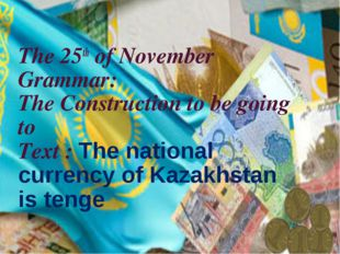 The 25th of November Grammar: The Construction to be going to Text : The nati