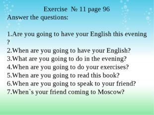 Exercise № 11 page 96 Answer the questions: Are you going to have your Englis