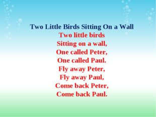 Two Little Birds Sitting On a Wall Two little birds Sitting on a wall, One ca