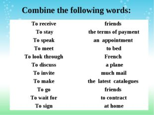 Combine the following words: To receive friends To staythe terms of payment